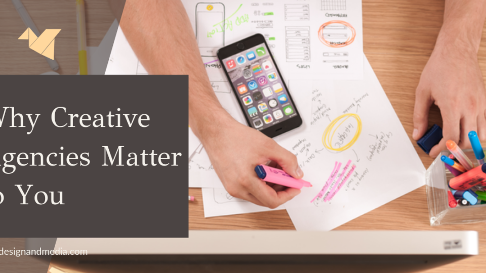 why creative agencies matter to you